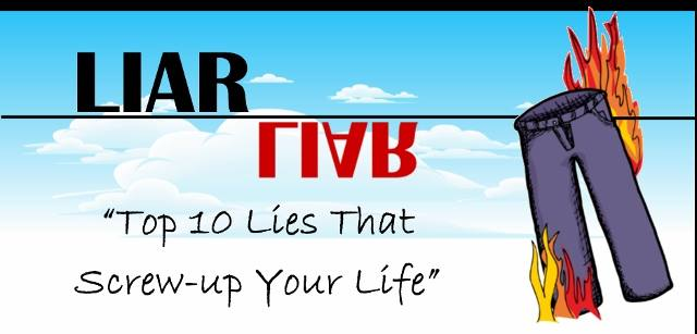 Liar, Liar: Top 10 Lies That Screw-up Your Life